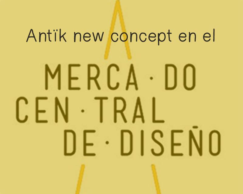 antik new concep. Lifestyle blog. diseño español. el espacio de los nuevos creadores. Mercado central de diseño